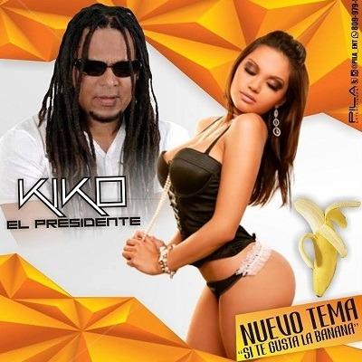 Kiko El Presidente – Si Te Gusta La Banana