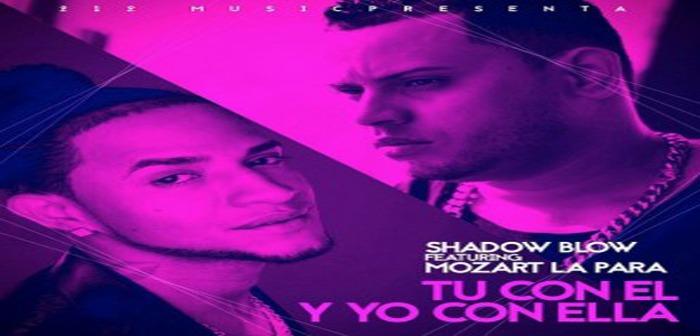 Shadow Blow Ft. Mozart La Para – Tu Con El Yo Con Ella